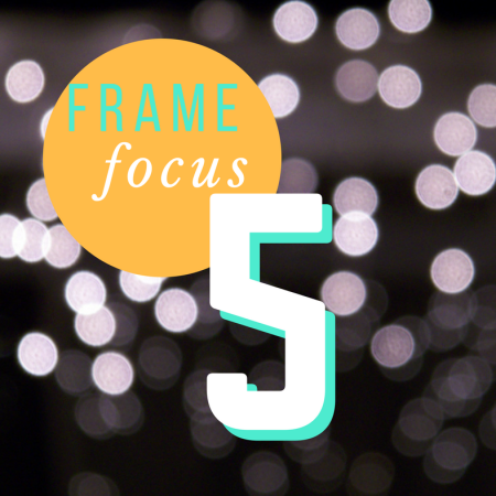 Thing 5: Frame Focus