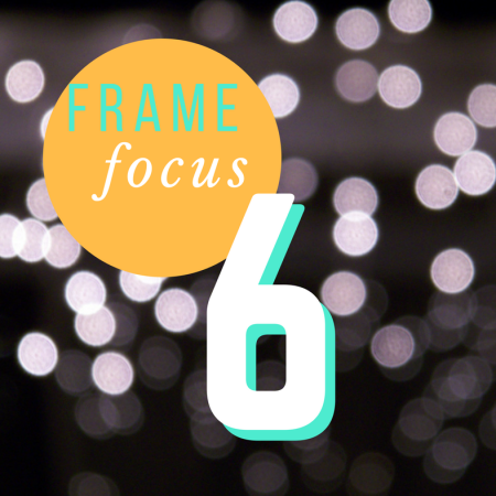 Thing 6: Frame Focus