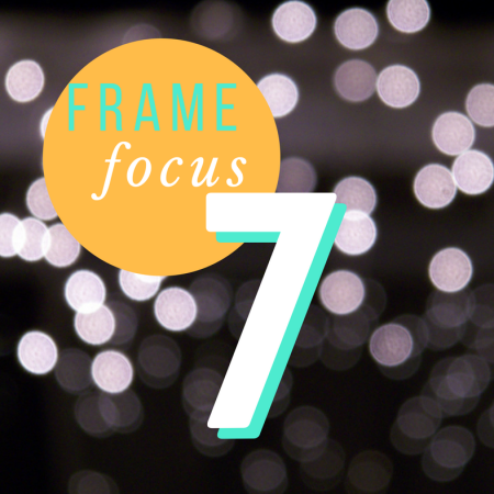 Thing 7: Frame Focus