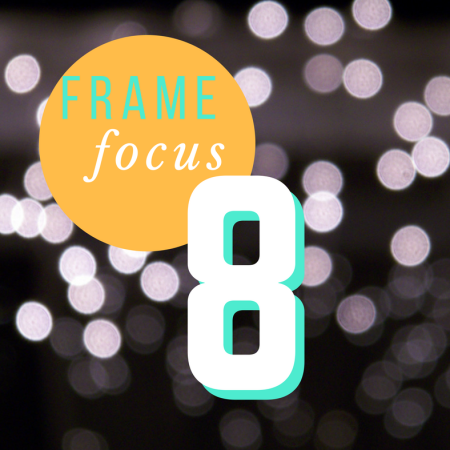 Thing 8: Frame Focus
